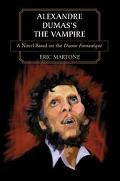 Alexandre Dumas's the Vampire A Novel Based on the Drame Fantastique