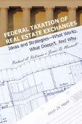Federal Taxation of Real Estate Exchanges Ideas and Strategies--What Works. What Doesn'T. an...