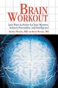Brain Workout Easy Ways to Power Up Your Memory, Sensory Perception, and Intelligence