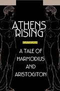 Athens Rising A Tale of Harmodius and Aristogiton