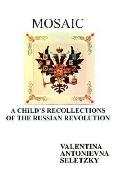 Mosaic A Child's Recollections of the Russian Revolution