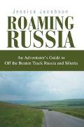 Roaming Russia An Adventurer's Guide to Off the Beaten Track Russia and Siberia