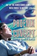 Phoenix Concept ...Out of the Ashes Comes a Mystery With Power to Restore Life