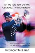 On The Field From Denver, Colorado...the Blue Knights! One Member's Experience Of The 1994 S...
