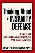 Thinking About The Insanity Defense Answers To Frequently Asked Questions With Case Examples