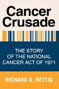 Cancer Crusade The Story of the National Cancer Act of 1971