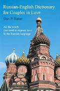 Russian-english Dictionary for Couples in Love All the Words You Need to Express Love in the...