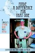 Made a Difference for That One A Surgeon's Letters Home from Iraq