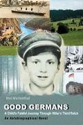 Good Germans A Child's Fateful Journey Through Hitler's Third Reich