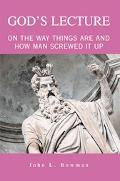 God's Lecture On the Way Things Are And How Man Screwed It Up