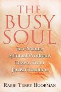 Busy Soul Ten-Minute Spiritual Workouts Drawn from Jewish Tradition