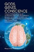 Gods, Genes, Conscience A Socio-intellectual Survey of Our Dynamic Mind, Life, All Creations...
