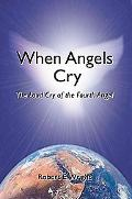 When Angels Cry The Loud Cry of the Fourth Angel