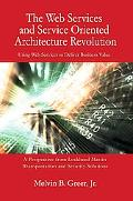 Web Services And Service Oriented Architecture Revolution Using Web Services to Deliver Busi...