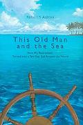 This Old Man And the Sea How My Retirement Turned into a Ten-year Sail Around the World