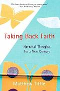 Taking Back Faith Heretical Thoughts for a New Century