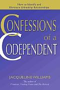 Confessions of a Codependent How to Identify and Eliminate Unhealthy Relationships