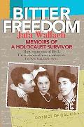 Bitter Freedom Memoirs of a Holocaust Survivor