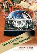 Merry Christmas, Mrs. President: (Or How I Spent My Winter Break in 250 Pages or Less)