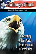 The Exchange of Truth: Liberating the World from the Lie of Evolution