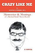 Crazy Like Me: Memories & Musings of a Retired Small Town Doctor