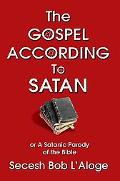 Gospel according to Satan: Or a Satanic Parody of the Bible