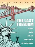 The Last Freedom: A Novel on the Real-Life Adventure of Dr. Viktor Frankl