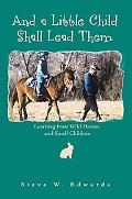 And a Little Child Shall Lead Them: Learning from Wild Horses and Small Children
