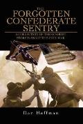 The Forgotten Confederate Sentry: A Collection of Three Short Stories about the Civil War