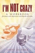 I'm Not Crazy : A Workbook for Teens with Depression and Bipolar Disorder