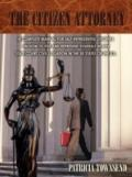 THE CITIZEN ATTORNEY: A COMPLETE MANUAL FOR SELF-REPRESENTED LITIGANTS ON HOW TO FILE AND RE...