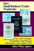 How Small Business Trades Worldwide: Your Guide to Starting or Expanding a Small Business In...