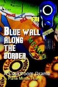 Blue Wall along the Border: A Courtroom Drama - Patrick Michael Ryan - Hardcover