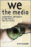 We the Media Grassroots Journalism By The People, For the People