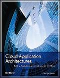 Cloud Application Architectures: Building Applications and Infrastructures in the Cloud