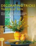 Decorating Tricks: Touches of Style; Over 40 Quick-to-Do Projects, from an Hour to a Weekend...