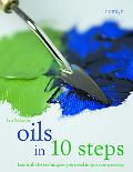 Oils in 10 Steps Learn All the Techniques You Need in Just One Painting