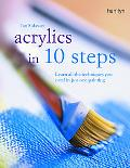 Acrylics in 10 Steps Learn All the Techniques You Need in Just One Painting