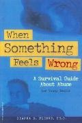 When Something Feels Wrong: A Survival Guide About Abuse