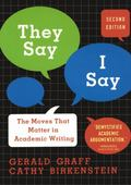 They Say, I Say : The Moves That Matter in Academic Writing