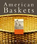 American Baskets: A Cultural History of a Traditional Domestic Art - Robert Shaw - Hardcover...