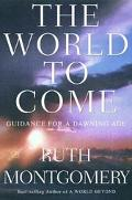 World to Come: The Guides' Long-Awaited Predictions for the Dawning Age - Ruth Montgomery - ...