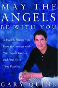 May the Angels Be with You: A Psychic Helps You Find Your Spirit Guides and Your True Purpose