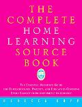 Complete Home Learning Source Book The Essential Resource Guide for Homeschoolers, Parents, ...