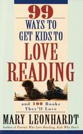 99 Ways to Get Kids to Love Reading And 100 Books They'll Love