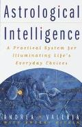 Astrological Intelligence: A Practical System for Illuminating Life's Everyday Decisions
