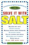 Solve It with Salt: 110 Suprising and Ingenious Household Uses for Table Salt - Patty Moosbr...