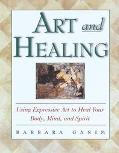 Art and Healing Using Expressive Art to Heal Your Body, Mind, and Spirit