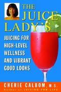 Juice Lady's Juicing for High-Level Wellness and Vibrant Good Looks