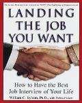 Landing the Job You Want How to Have the Best Job Interview of Your Life